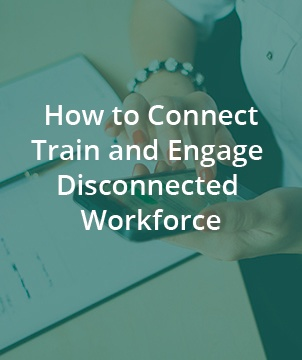 How to Connect, Train and Engage Disconnected Workforce
