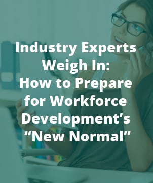 "Industry Experts Weigh In: How to Prepare for Workforce Development's ""New Normal"""