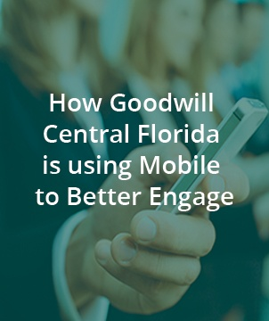 How Goodwill Central Florida is using Mobile to Better Engage