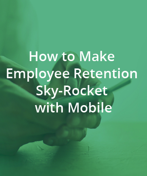 How to Make Employee Retention Sky-Rocket with Mobile